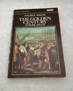The golden century Europe 1598-1715, Maurice Ashley