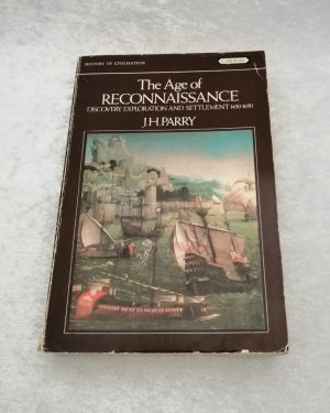 The age of Reconnaissance discovery, exploration and settlement 1450-1650, J.H. Parry